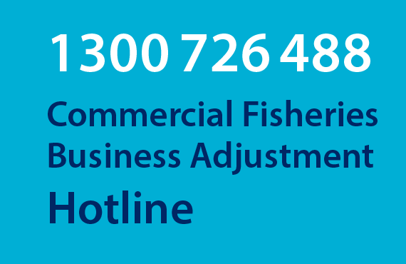 To connect to the Commercial Fishers Business Adjustment Hotline, call 1300 726 488